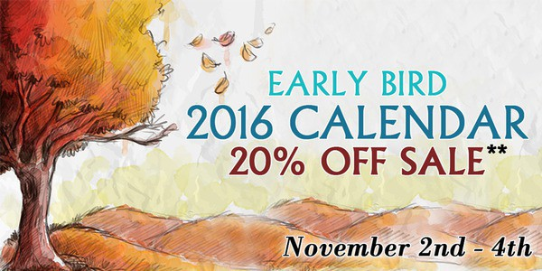 Early Bird 2016 Calendar 20% off sale** November 2nd - 4th