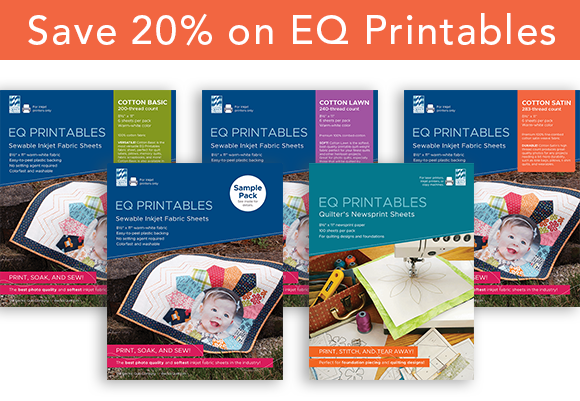 Special Offer: 20% off EQ Printables!  Use EQ Printables inkjet fabric sheets for the best-quality photo quilts! So soft and easy to use! And if you're a paper piecer, check out EQ Printables Quilter's Newsprint - you'll be hooked!